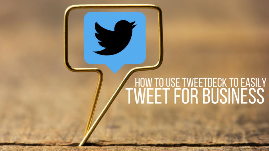 A Better Way to Use Twitter: TweetDeck Tips 2018