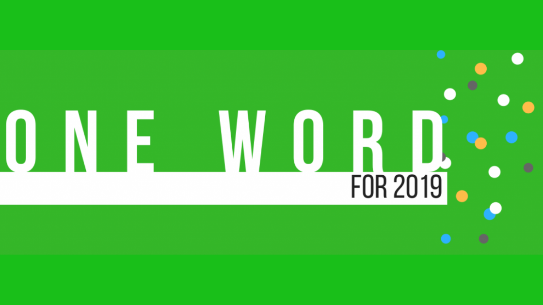What's your One Word for 2019? Here's a couple of ideas for your One Word, plus we'll share ours with you…