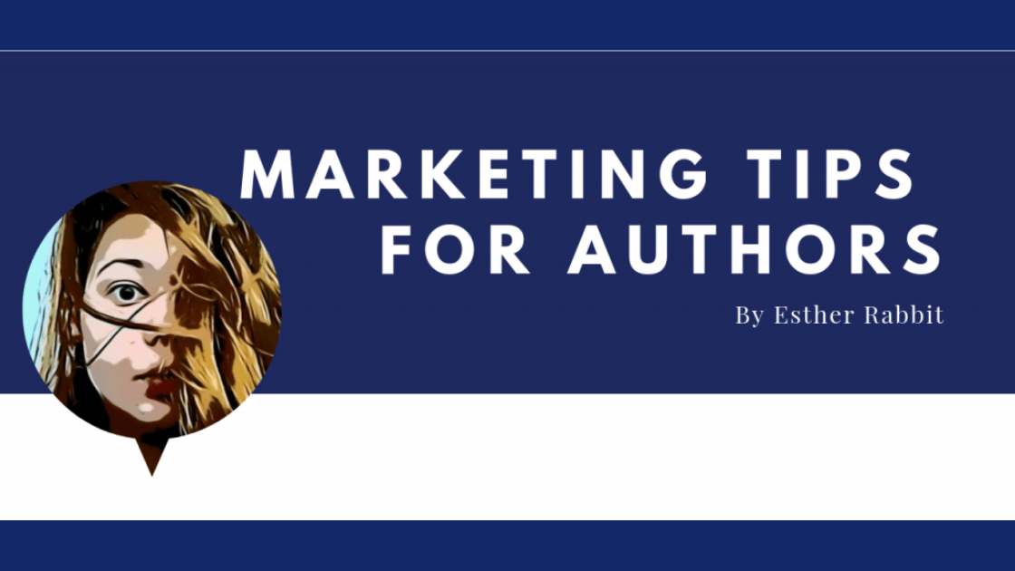 Marketing Tips for Authors from Esther Rabbit: What Not to Do, Getting Reviews, Budgets & Audience Growth